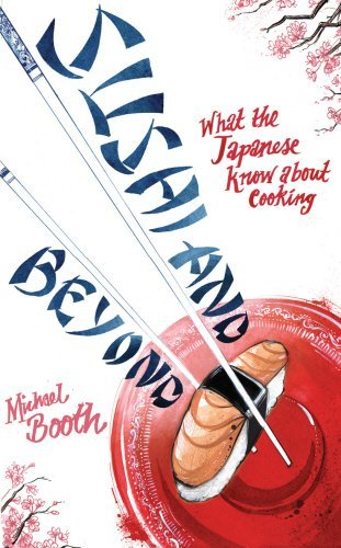 Sushi and Beyond: One Family's Remarkable Journey Through the Greatest Food Nation on Earth by Michael Booth (2009-05-01)