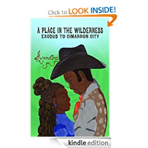 A Place in the Wilderness - Exodus to Cimarron City (The Black West Adventure, Mystery, and Romance Series) Gwandine