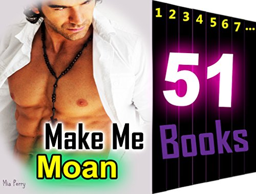 EROTICA: Make Me Moan: 51 Hot College Students Sexy Housewives Erotic Encounter Romance Secret Sex with Stranger Mystery Short Erotica Stories Collection...