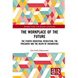 The Workplace of the Future: The Fourth Industrial Revolution, the Precariat and the Death of Hierarchies (Routledge Studies