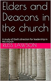 Elders and Deacons in the church: A study of God's direction for leadership in His church by [Lawson, Russ]