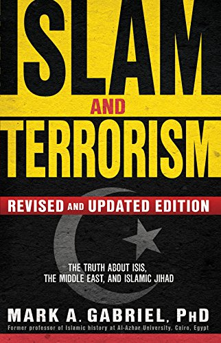 Islam and Terrorism (Revised and Updated Edition): The Truth About ISIS, the Middle East and Islamic Jihad (Islam The Religion Of Peace And Terrorism)