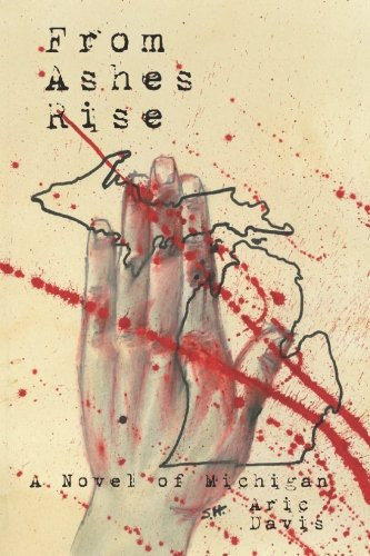 From Ashes Rise A Novel Of Michigan Book By Aric Davis