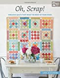 quilting - Oh, Scrap!: Fabulous Quilts That Make the Most of Your Stash