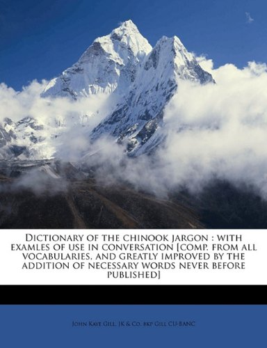 Download Dictionary of the chinook jargon: with examles of use in conversation [comp. from all vocabularies, and greatly improved by the addition of necessary words never before published] pdf epub