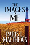 The Images of Me, Paris L. Matthews, 1615464409