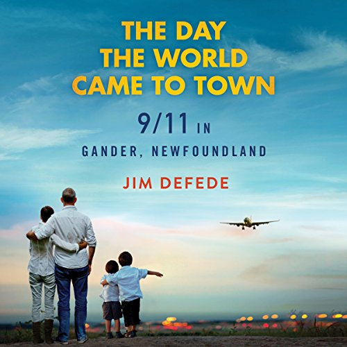 The Day the World Came to Town: 9/11 in Gander, Newfoundland Audiobook [Free Download by Trial] thumbnail