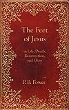The Feet of Jesus, Philip Bennett Power, 1601780214