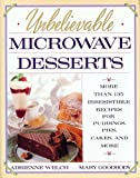 Unbelievable Microwave Desserts, Adrienne Welch and Mary Goodbody, 0671693263