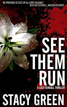 See Them Run (Lucy Kendall Thriller Series #2): A Lucy Kendall Mystery Thriller (The Lucy Kendall Series) by [Green, Stacy]