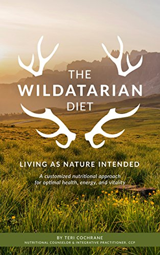 The Wildatarian Diet: Living As Nature Intended: A Customized Nutritional Approach for Optimal Health, Energy and Vitality