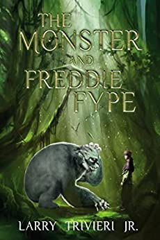 The Monster and Freddie Fype by [Trivieri Jr., Larry]