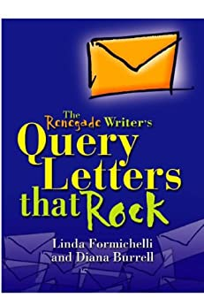 The Renegade Writer's Query Letters That Rock: The Freelance Writer's Guide to Selling More Work Faster by [Formichelli, Linda, Burrell, Diana]