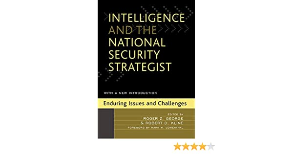 Intelligence And The National Security Strategist Enduring Issues Challenges Roger Z George 8601406343481 Amazon Books