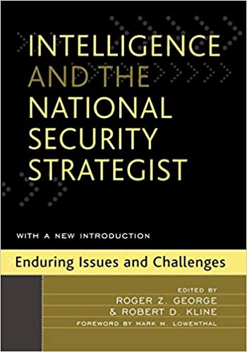 Intelligence And The National Security Strategist Enduring Issues Challenges 1st Edition