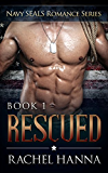 Rescued (Navy SEALS Romance Book 1)