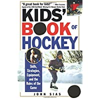 Kids' Book Of Hockey: Skills, Strategies, Equipment and the Rules of the Game