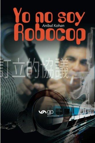 Yo no soy Robocop  [Kohan, Aníbal] (Tapa Blanda)