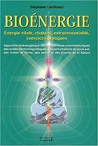 Bioénergie - Énergies vitales, chakras, extra sensorialité, exercices pratiques par Stéphane Cardinaux