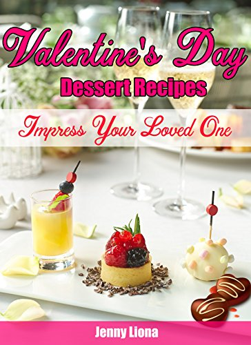 Valentine's Day Dessert Recipes: Impress Your Loved One - (Most Delicious Outstanding Fantastic Dessert Recipes) by Jenny Liona
