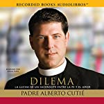 Dilema: La Lucha de un sacerdote entre su fe y el amor [Dilemma: A Priest's Struggle with Faith and Love] | Alberto Cutié