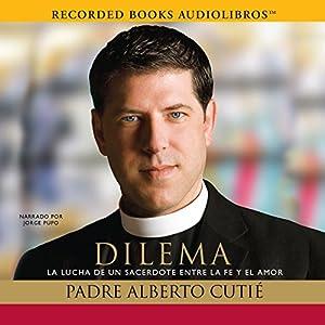 Dilema: La Lucha de un sacerdote entre su fe y el amor [Dilemma: A Priest's Struggle with Faith and Love] Audiobook