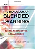 img - for The Handbook of Blended Learning: Global Perspectives, Local Designs book / textbook / text book