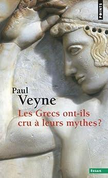 Les Grecs ont-ils cru à leurs mythes? par Veyne