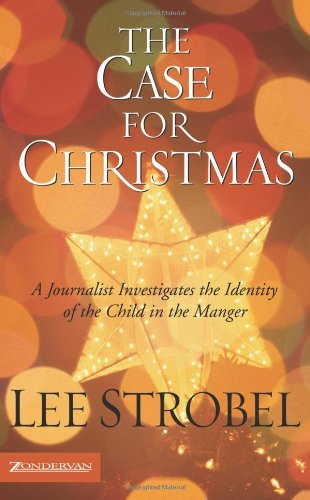 The Case for Christmas: A Journalist Investigates the Identity of the Child in the Manger (Strobel, Lee) - Book  of the Cases for Christianity