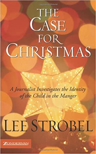 the case for christmas a journalist investigates the identity of the child in the manger lee strobel 9780310254768 amazoncom books - The Case For Christmas