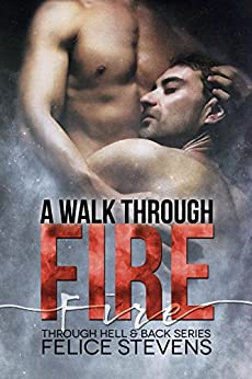 A Walk Through Fire (Through Hell and Back Book 1) by [Stevens, Felice]