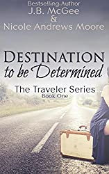 Destination to be Determined (The Traveler Series) (Volume 1)