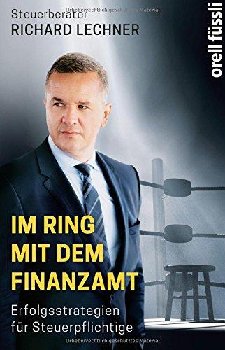 Im Ring mit dem Finanzamt: Erfolgsstrategien für Steuerpflichtige Taschenbuch – 13. Oktober 2017 Richard Lechner Orell Füssli 3280056616 Steuern