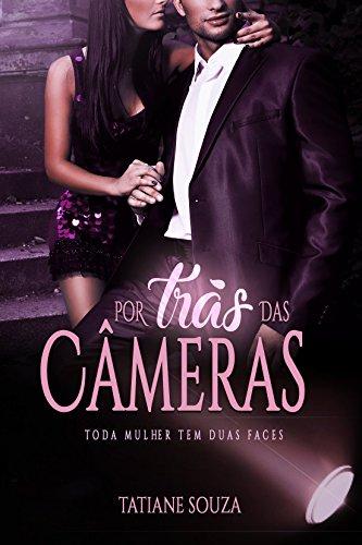 Por trás das Câmeras: Toda Mulher Tem Duas Faces por [Souza, Tatiane]