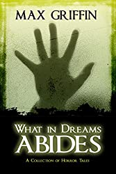 What in Dreams Abides: A Collection of Horror Tales