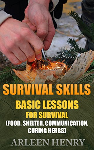 Survival Skills: Basic Lessons For Survival (Food, Shelter, Communication, Curing Herbs) by [Henry, Arleen ]