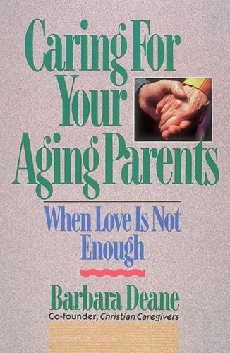 Caring for Your Aging Parents: When Love Is Not Enough