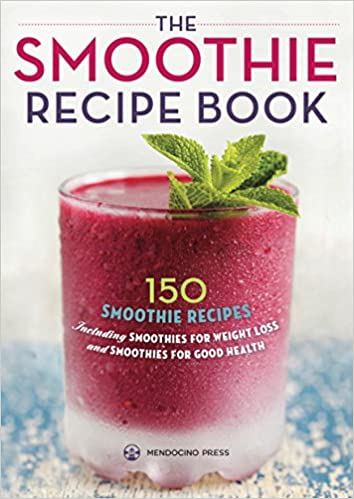 The Smoothie Recipe Book: 150 Smoothie Recipes Including Smoothies for  Weight Loss and Smoothies for Good Health: Amazon.co.uk: Mendocino Press:  ...