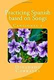 Practicing Spanish Based on Songs - Canciones 1, Diosdado Corrales, 1490530983