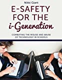 E-Safety for the I-Generation: Combating the Misuse and Abuse of Technology in Schools, Nikki Giant, 1849059446