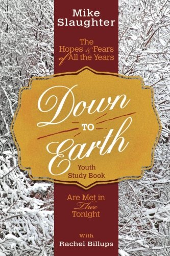 Down to Earth Youth Study Book: The Hopes & Fears of All the Years Are Met in Thee Tonight (Down to Earth Advent ser