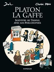 Platon La Gaffe : Survivre au travail avec les philosophes par Pépin