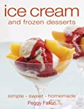 Ice Cream and Frozen Desserts, Peggy Fallon and Dorling Kindersley Publishing Staff, 0756628857