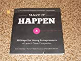 img - for MAKE IT HAPPEN 30 STEPS FOR YOUNG ENTREPRENEURS TO LAUNCH GREAT COMPANIES book / textbook / text book