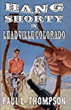 Hang Shorty in Leadville, Colorado: U.S. Marshal Shorty Thompson - Old West Novels Book 36