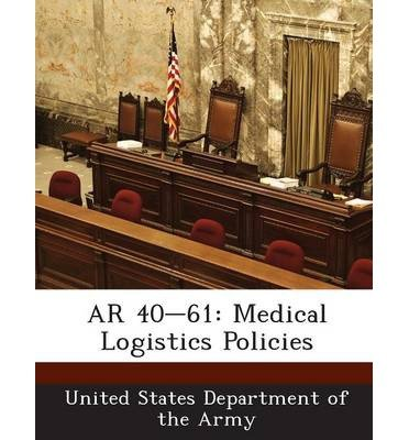 [ AR 40-61: Medical Logistics Policies BY United States Department of the Army ( Author ) ] { Paperback } - 40-61 Ar