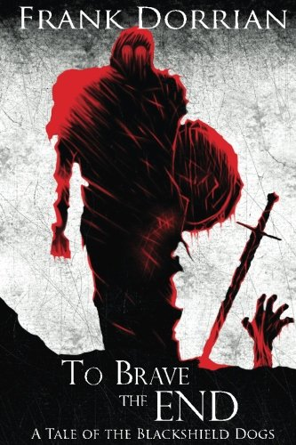 To Brave the End: A Tale of the Blackshield Dogs (Tales of the Blackshield Dogs) (Volume 1) pdf epub