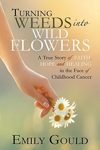 Turning Weeds into Wildflowers: How a Teenager Found Faith, Hope, and Healing in the Face of Cancer