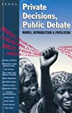 Private Decisions, Public Debate : Women, Reproduction and Population, , 1870670345