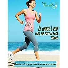 La course à pied pour une perte de poids efficace: [ La méthode pour perdre du poids avec le jogging ] (French Edition)